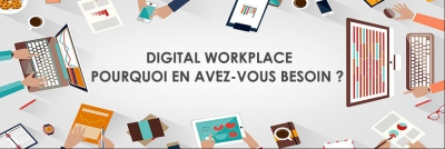 Digital workplace, pourquoi en avez-vous besoin?