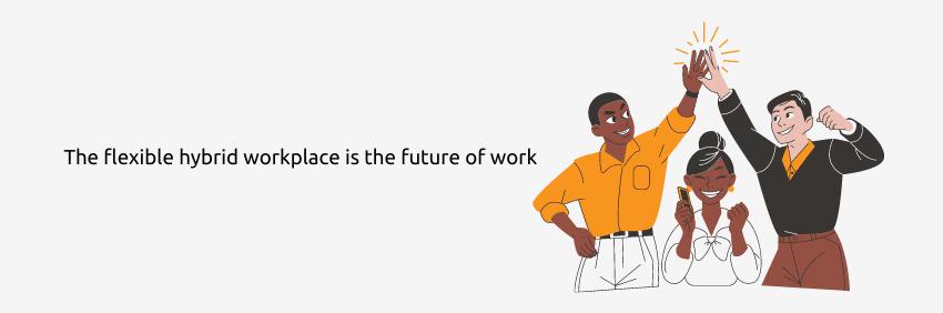 Hybrid Work The Future of Work